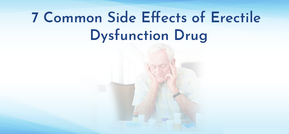Common Side Effects of Erectile Dysfunction Drug